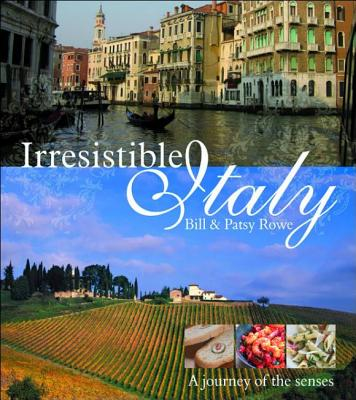 Irresistible Italy: A Journey of the Senses - Rowe, Bill, and Rowe, Patsy