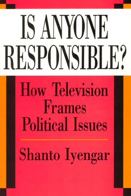 Is Anyone Responsible?: How Television Frames Political Issues - Iyengar, Shanto, Professor