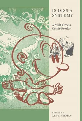 Is Diss a System?: A Milt Gross Comic Reader - Kelman, Ari Y (Editor)