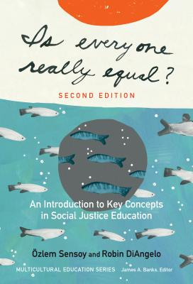 Is Everyone Really Equal?: An Introduction to Key Concepts in Social Justice Education - Sensoy, Ozlem, and Diangelo, Robin, and Banks, James a (Editor)