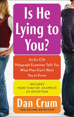 Is He Lying to You?: An Ex-CIA Polygraph Examiner Reveals What Men Don't Want You to Know - Crum, Dan