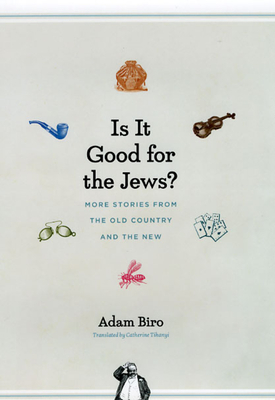Is It Good for the Jews?: More Stories from the Old Country and the New - Biro, Adam