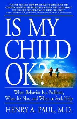 Is My Child Ok?: When Behavior Is a Problem, When It's Not, and When to Seek Help - Paul, Henry A, M.D.