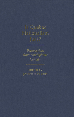 Is Quebec Nationalism Just? - Carens, Joseph H (Editor)