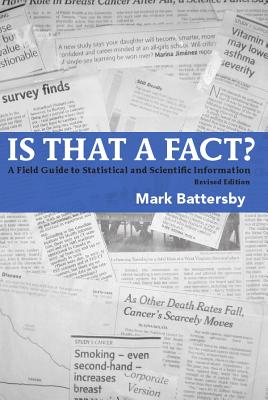 Is That a Fact? Revised Edition: A Field Guide to Statistical and Scientific Information - Battersby, Mark