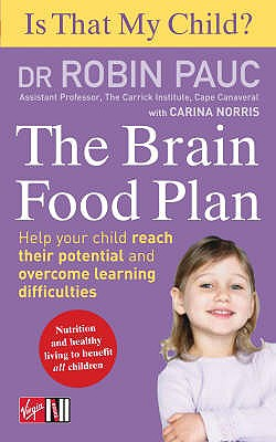 Is That My Child? the Brain Food Plan: Help Your Child Reach Their Potential and Overcome Learning Difficulties - Pauc, Robin