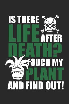 Is There Life After Death? Touch My Plant And Find Out!: Notebook Or Journal 6x9 Dot Grid 120 Pages Gardeners & Gardening Lovers Gift - Risseno, Jennifer