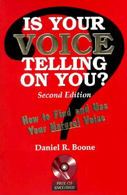 Is Your Voice Telling on You?: How to Find and Use Your Natural Voice - Boone, Daniel R