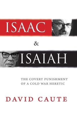 Isaac and Isaiah: The Covert Punishment of a Cold War Heretic - Caute, David