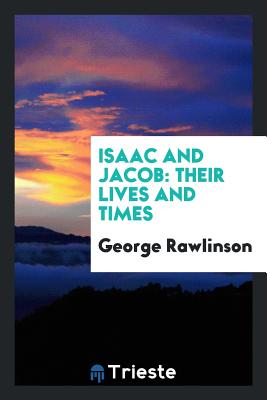 Isaac and Jacob: Their Lives and Times - Rawlinson, George
