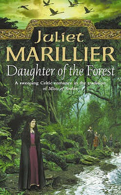 Daughter of the Forest: Book 1 of the Sevenwaters Trilogy - Marillier, Juliet