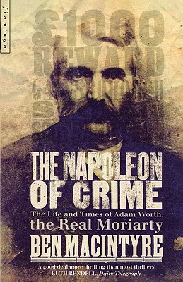 The Napoleon of Crime: The Life and Times of Adam Worth, the Real Moriarty - Macintyre, Ben