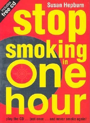 Stop Smoking in One Hour: Play the CD Just Once and Never Smoke Again! - Hepburn, Susan