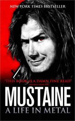Mustaine: A Life in Metal - Mustaine, Dave