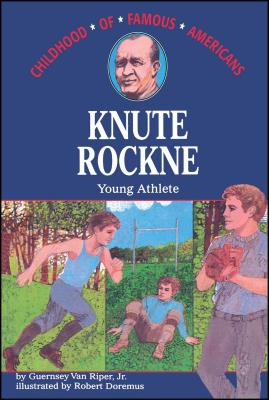 Knute Rockne: Young Athlete - Van Riper, Guernsey, and Riper, Guernsey V, and Van Riper, Jr
