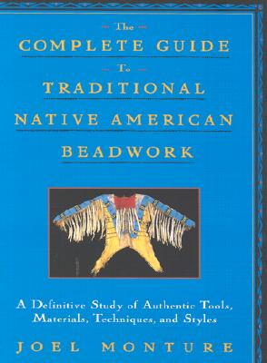 The Complete Guide to Traditional Native American Beadwork: A Definitive Study of Authentic Tools, Materials, Techniques, and Styles - Monture, Joel, and McNeil, Larry (Photographer)