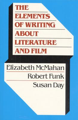 The Elements of Writing about Literature and Film - Funk, Robert, and McMahan, Elizabeth A, and Day, Susan