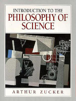 Introduction to the Philosophy of Science - Zucker, Arthur