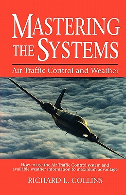Mastering the Systems: Air Traffic Control and Weather - Collins, Richard L, and Collins, David N