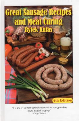 Great Sausage Recipes and Meat Curing: 4th Edition - Kutas, Rytek, and Kutas, Ben (Revised by)