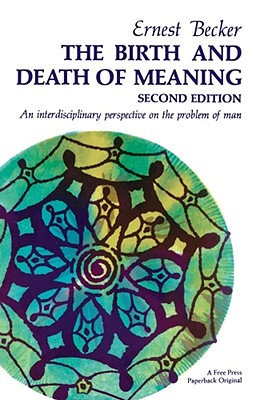The Birth and Death of Meaning: An Interdisciplinary Perspective on the Problem of Man - Becker, Ernest (Preface by)