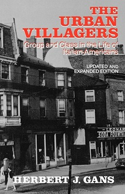 The Urban Villagers: Group and Class in the Life of Italian-Americans - Gans, Herbert, Professor