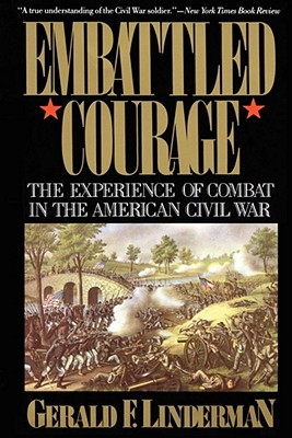 Embattled Courage: The Experience of Combat in the American Civil War - Linderman, Gerald F