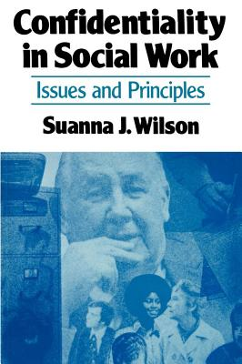 Confidentiality in Social Work: Issues and Principles - Wilson, Suanna J