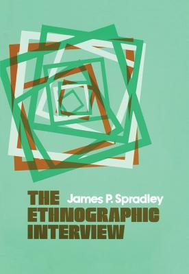 The Ethnographic Interview - Spradley, James P, and Spradley, (Spradley)