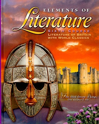 Elements of Literature, Sixth Course: Literature of Britain with World Classics - Holt Rinehart & Winston (Creator)