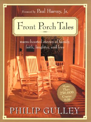 Front Porch Tales: Warm Hearted Stories of Family, Faith, Laughter and Love - Gulley, Philip