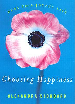 Choosing Happiness: Keys to a Joyful Life - Stoddard, Alexandra