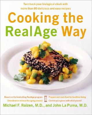 Cooking the Realage Way: Turn Back Your Biological Clock with More Than 80 Delicious and Easy Recipes - Roizen, Michael F, M.D., and La Puma, M D, and La Puma, John M D