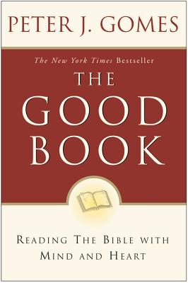 The Good Book: Reading the Bible with Mind and Heart - Gomes, Peter J