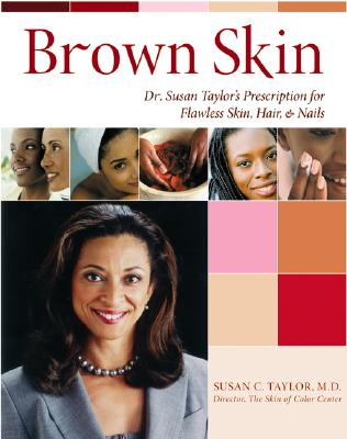 Brown Skin: Dr. Susan Taylor's Prescription for Flawless Skin, Hair, and Nails - Taylor, Susan C