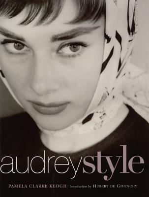 Audrey Style - Keogh, Pamela Clark, and De Givenchy, Hubert (Introduction by)