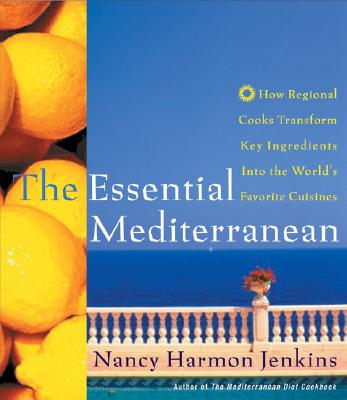 The Essential Mediterranean: How Regional Cooks Transform Key Ingredients Into the World's Favorite Cuisines - Jenkins, Nancy Harmon, and Harmon Jenkins, Nancy