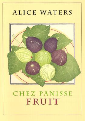 Chez Panisse Fruit - Waters, Alice
