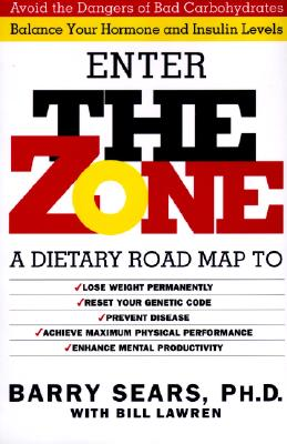 The Zone: Revolutionary Life Plan to Put Your Body in Total Balance for Permanent Weight Loss - Sears, Barry, Dr., PH.D., and Lawren, Bill