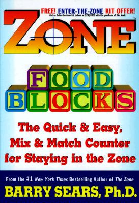 Zone Food Blocks: The Quick and Easy, Mix-And-Match Counter for Staying in the Zone - Sears, Barry, Dr., PH.D.