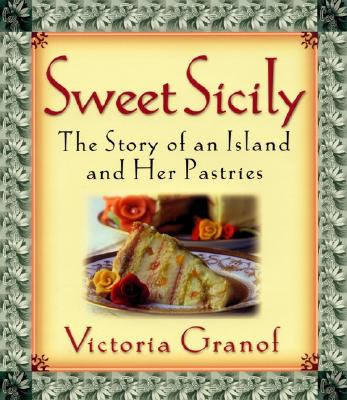 Sweet Sicily: The Story of an Island and Her Pastries - Granof, Victoria, and Lewis, Linda V (Photographer), and Alleman, Thomas Michael (Photographer)