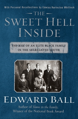 The Sweet Hell Inside: The Rise of an Elite Black Family in the Segregated South - Ball, Edward