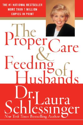 The Proper Care and Feeding of Husbands - Schlessinger, Laura C, Dr.
