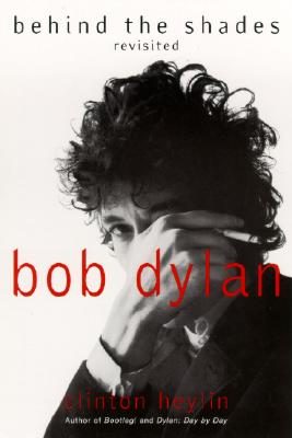 Bob Dylan: Behind the Shades Revisited - Heylin, Clinton