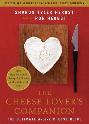 The Cheese Lover's Companion: The Ultimate A-To-Z Cheese Guide with More Than 1,000 Listings for Cheeses & Cheese-Related Terms - Herbst, Sharon Tyler, and Herbst, Ron