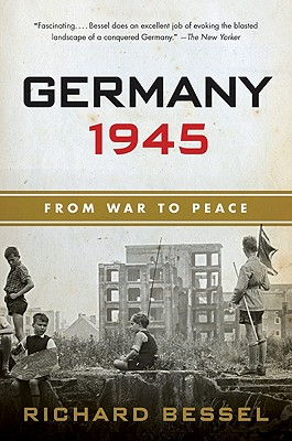 Germany 1945: From War to Peace - Bessel, Richard