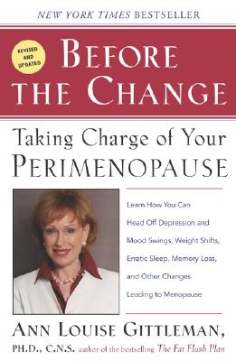 Before the Change: Taking Charge of Your Perimenopause - Gittleman, Ann Louise, PH.D., CNS