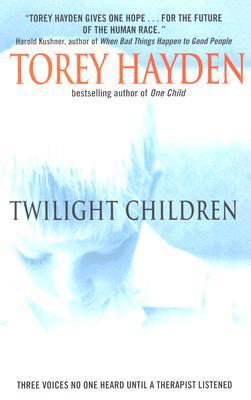 Twilight Children: Three Voices No One Heard Until a Therapist Listened - Hayden, Torey