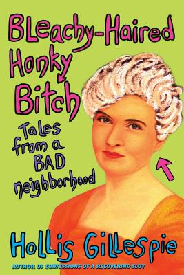 Bleachy-Haired Honky Bitch: Tales from a Bad Neighborhood - Gillespie, Hollis