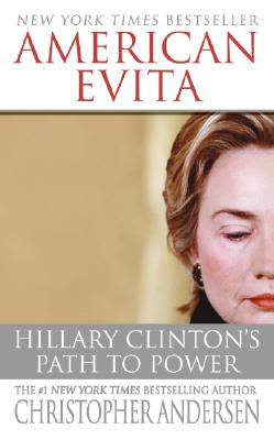 American Evita: Hillary Clinton's Path to Power - Andersen, Christopher